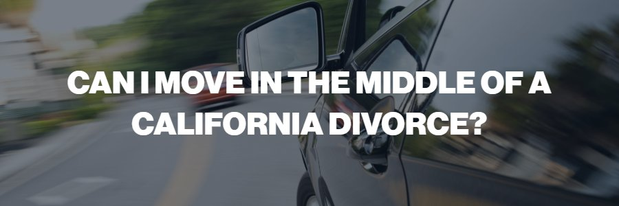 can-i-move-during-a-divorce-in-California