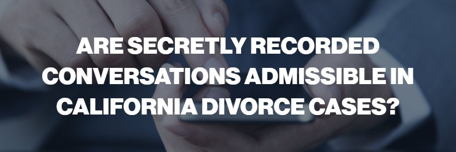 recorded-conversations-admissable-california